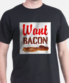 Want Bacon T-Shirt
