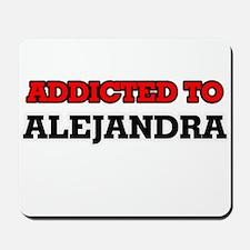 Addicted to Alejandra Mousepad