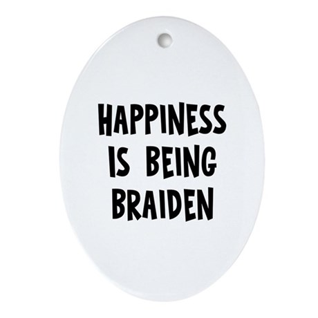 Happiness is being Braiden Oval Ornament