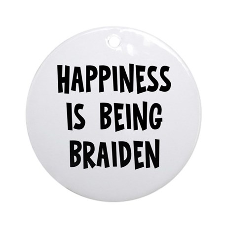 Happiness is being Braiden Ornament (Round)