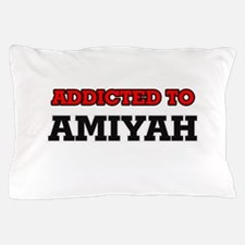 Addicted to Amiyah Pillow Case