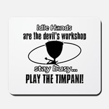 Stay Busy Play The Timpani Mousepad