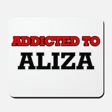 Addicted to Aliza Mousepad