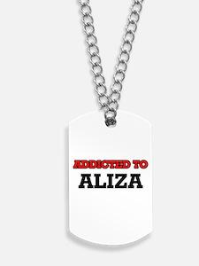 Addicted to Aliza Dog Tags