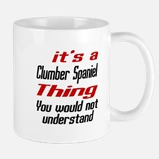 It' s Clumber Spaniel Dog Thing Mug