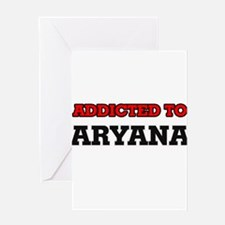 Addicted to Aryana Greeting Cards