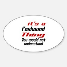 It' s Foxhound Dog Thing Sticker (Oval)