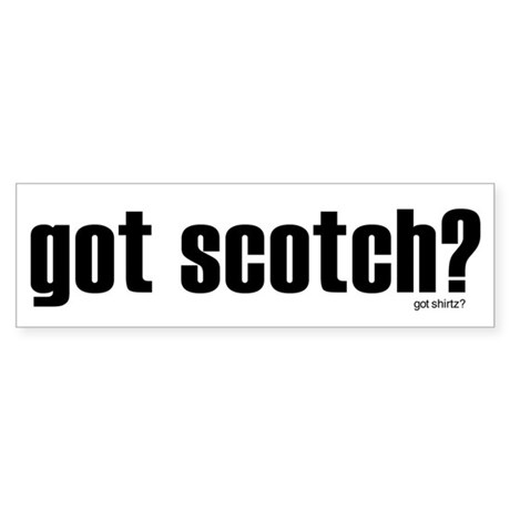 Got Scotch? Bumper Sticker