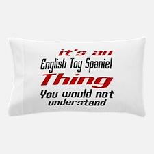 It' s English Toy Spaniel Dog Thing Pillow Case