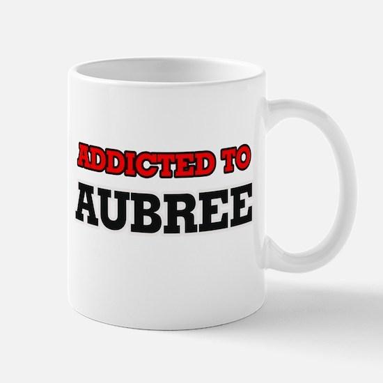 Addicted to Aubree Mugs