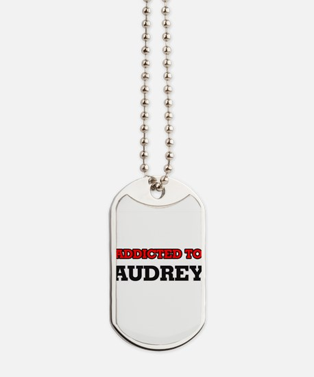 Addicted to Audrey Dog Tags