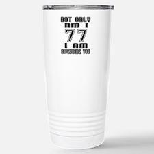 Not Only I Am 77 I Am A Travel Mug