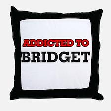 Addicted to Bridget Throw Pillow