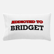 Addicted to Bridget Pillow Case
