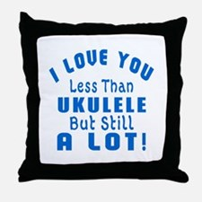 I Love You Less Than Ukulele Throw Pillow