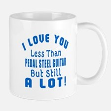 I Love You Less Than Pedal Steel Guitar Mug
