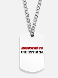 Addicted to Christiana Dog Tags