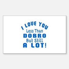 I Love You Less Than Dobro Sticker (Rectangle)