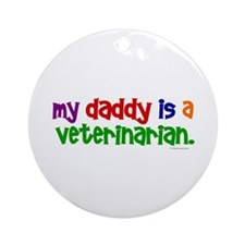My Daddy Is A Veterinarian Ornament (Round)