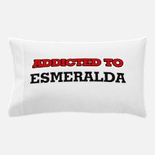 Addicted to Esmeralda Pillow Case