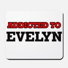 Addicted to Evelyn Mousepad