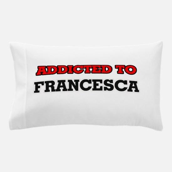 Addicted to Francesca Pillow Case