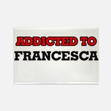 Addicted to Francesca Magnets