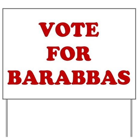 Vote For Barabbas Yard Sign