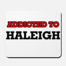 Addicted to Haleigh Mousepad