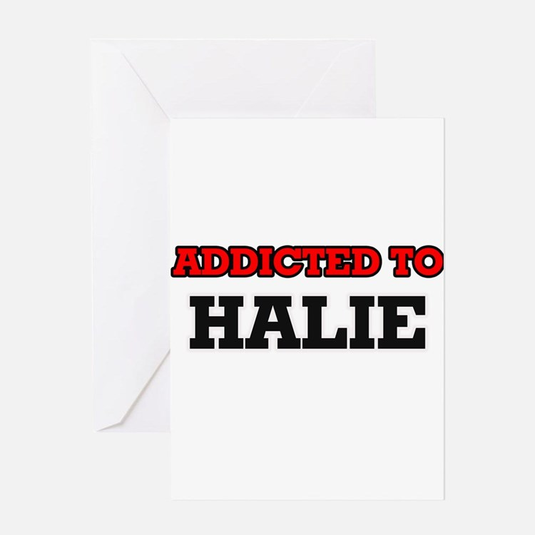 Addicted to Halie Greeting Cards