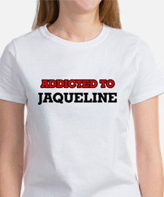 Addicted to Jaqueline T-Shirt