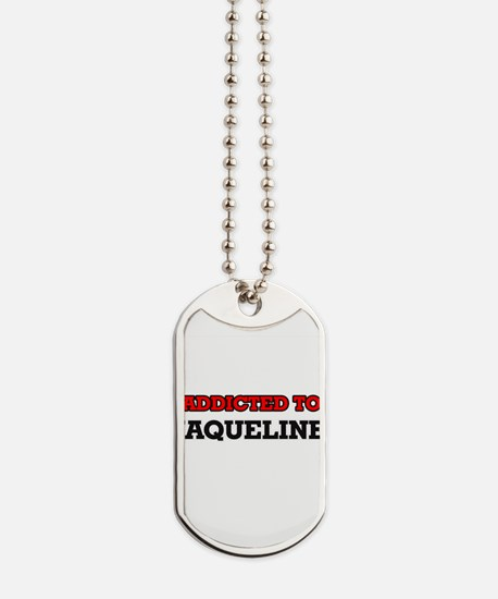 Addicted to Jaqueline Dog Tags
