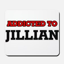 Addicted to Jillian Mousepad