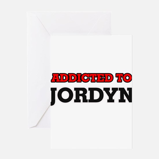 Addicted to Jordyn Greeting Cards