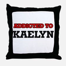 Addicted to Kaelyn Throw Pillow