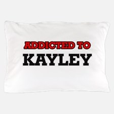Addicted to Kayley Pillow Case