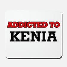 Addicted to Kenia Mousepad