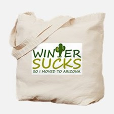 Winter Sucks - I moved to Arizona Tote Bag