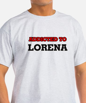 Addicted to Lorena T-Shirt