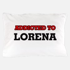 Addicted to Lorena Pillow Case