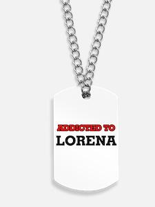 Addicted to Lorena Dog Tags