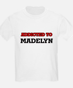 Addicted to Madelyn T-Shirt