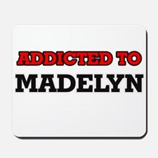 Addicted to Madelyn Mousepad