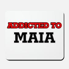 Addicted to Maia Mousepad
