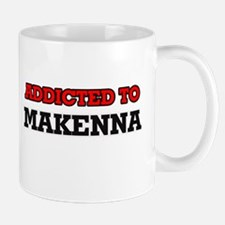 Addicted to Makenna Mugs