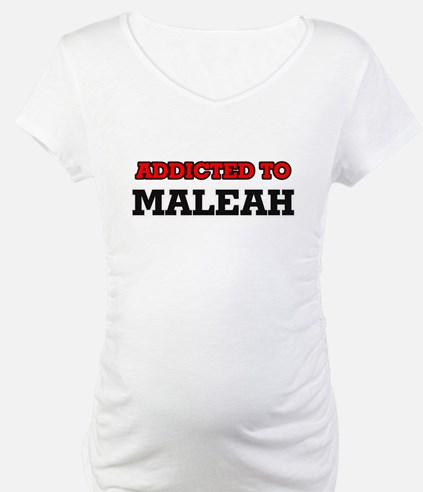 Addicted to Maleah Shirt