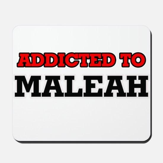 Addicted to Maleah Mousepad
