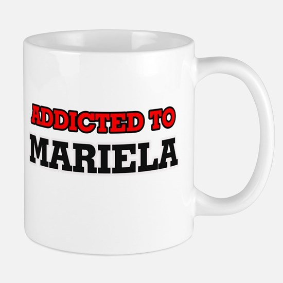 Addicted to Mariela Mugs