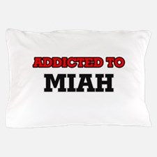 Addicted to Miah Pillow Case