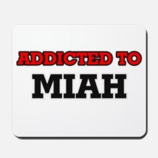 Addicted to Miah Mousepad